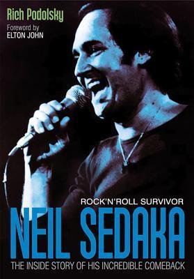 Neil Sedaka Rock n roll Survivor: The inside story of his incredible comeback  by  Rich Podolsky