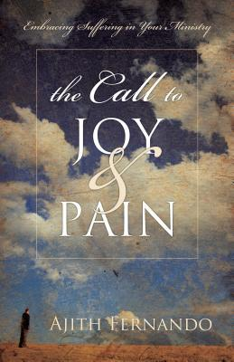 The Call to Joy & Pain: Embracing Suffering in Your Ministry Ajith Fernando