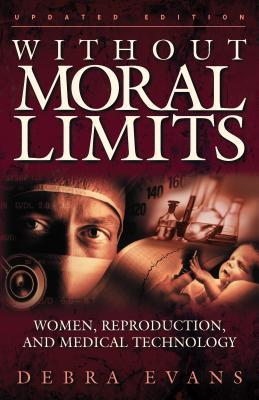Without Moral Limits: Women, Reproduction, and Medical Technology  by  Debra Evans