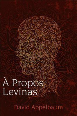 A Propos, Levinas  by  David Appelbaum