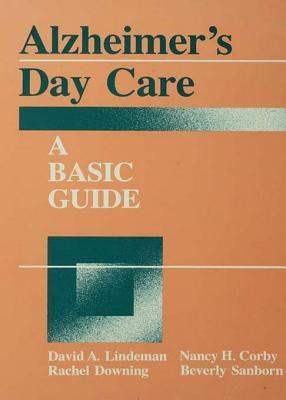 Alzheimers Day Care: A Basic Guide  by  David A. Linderman