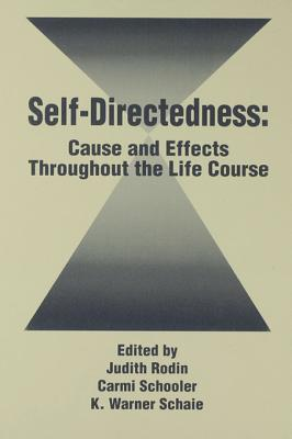 Self Directedness: Cause and Effects Throughout the Life Course  by  Judith Rodin