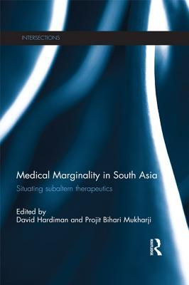 Medical Marginality in South Asia: Situating Subaltern Therapeutics  by  David Hardiman