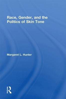 Race Gender and the Politics of Skin Tone Margaret L Hunter