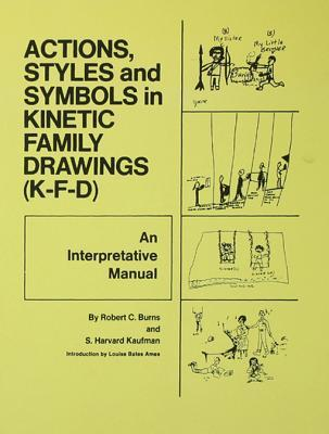 Action, Styles, and Symbols in Kinetic Family Drawings Kfd  by  Robert C. Burns