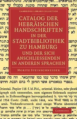 Catalog Der Hebraischen Handschriften in Der Stadtbibliothek Zu Hamburg Und Der Sich Anschliessenden in Anderen Sprachen  by  Moritz Steinschneider