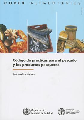 Codigo de Practicas Para El Pescado y Los Produco Pesqueros Food and Agriculture Organization of the United Nations