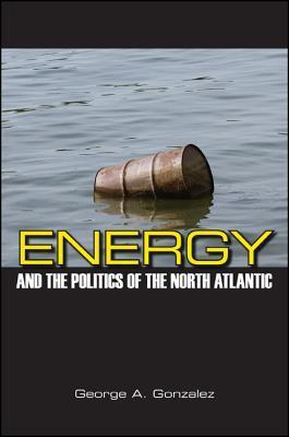 Energy and the Politics of the North Atlantic George A Gonzalez