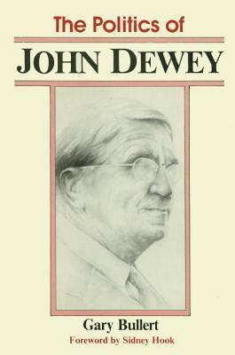 The Politics of John Dewey  by  Gary Bullert