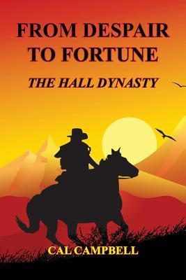 From Despair to Fortune - The Hall Dynasty  by  Cal Campbell