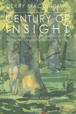 Century of Insight: The Twentieth Century Enlightenment of the Mind  by  Derry MacDiarmid