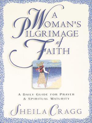 A Womans Pilgrimage of Faith: A Daily Guide for Prayer and Spiritual Renewal  by  Sheila Cragg