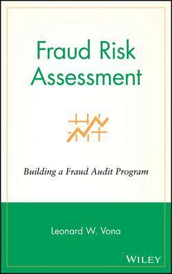 Fraud Risk Assessment: Building a Fraud Audit Program  by  Leonard W Vona