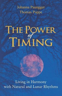 The Power of Timing: Living in Harmony with Natural and Lunar Cycles  by  Johanna Paungger