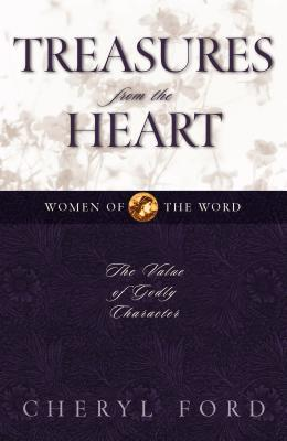 Treasures From The Heart: The Value Of Godly Character  by  Cheryl Ford