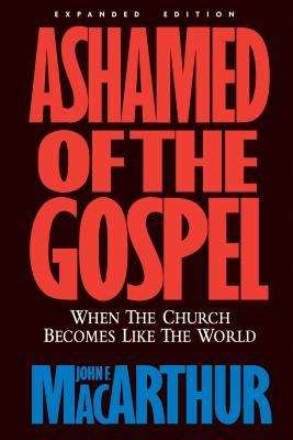 Ashamed Of The Gospel: When The Church Becomes Like The World  by  John F. MacArthur Jr.