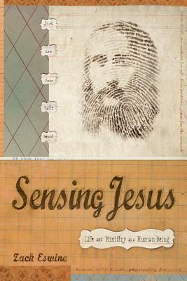 Sensing Jesus: Life and Ministry as a Human Being  by  Zack Eswine