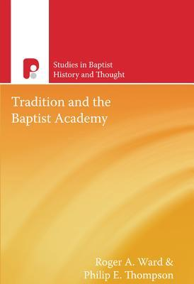 Tradition and the Baptist Academy Roger A. Ward