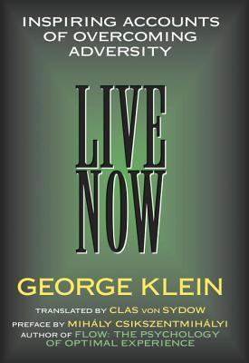 Live Now: Inspiring Accounts of Overcoming Adversity George Klein
