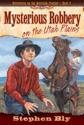 Mysterious Robbery on the Utah Plains (Adventures on the American Frontier #3)  by  Stephen Bly