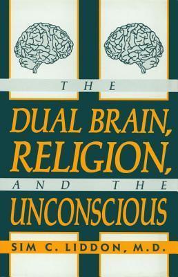 The Dual Brain, Religion and the Unconscious Sim C. Liddon