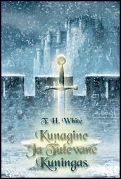 Kunagine ja tulevane kuningas  by  T.H. White
