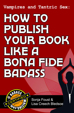Vampires and Tantric Sex: How to Publish Your Book Like a Bona Fide Badass (Badass Writing, #3)  by  Lisa Creech Bledsoe