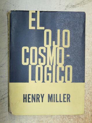 El Ojo Cosmológico  by  Henry Miller