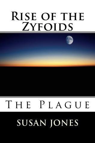 The Plague (Rise of the Zyfoids #1) Susan  Jones