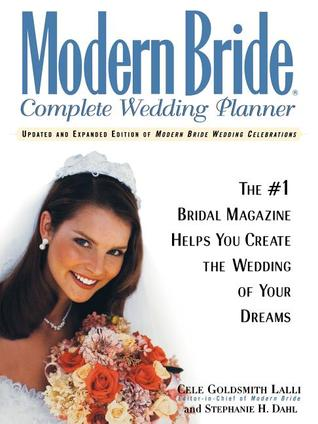 Modern Bride Complete Wedding Planner: The #1 Bridal Magazine Helps You Create the Wedding of Your Dreams Cele Goldsmith Lalli