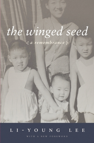 The Winged Seed: A Remembrance  by  Li-Young Lee