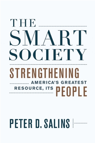 The Smart Society: Strengthening America's Greatest Resource, Its People  by  Peter D. Salins