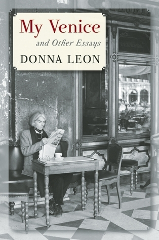 My Venice and Other Essays Donna Leon