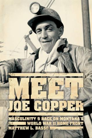 Meet Joe Copper: Masculinity and Race on Montanas World War II Home Front Matthew L. Basso