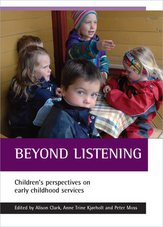 Beyond Listening: Childrens Perspectives on Early Childhood Services  by  Alison Clark
