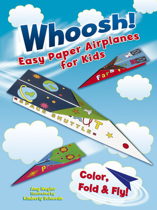 Whoosh! Easy Paper Airplanes for Kids: Color, Fold and Fly!  by  Amy Naylor