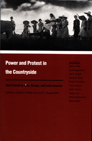 Power and Protest in the Countryside: Studies of Rural Unrest in Asia, Europe, and Latin America Robert P. Weller