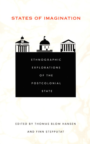 States of Imagination: Ethnographic Explorations of the Postcolonial State Thomas Blom Hansen