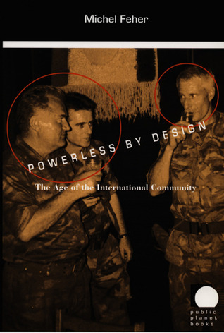 Powerless Design: The Age of the International Community by Michel Feher