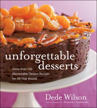 Unforgettable Desserts  by  Dede Wilson