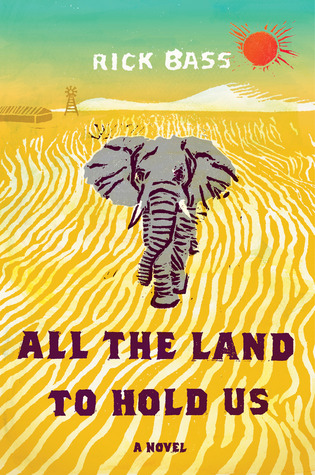 All the Land to Hold Us: A Novel  by  Rick Bass