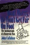 Dont Worry, He Wont Get Far on Foot: The Autobiography of a Dangerous Man John Callahan