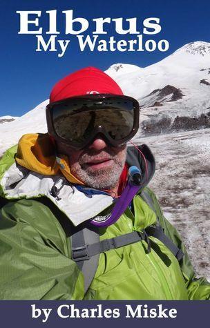 Elbrus, My Waterloo  by  Charles Miske