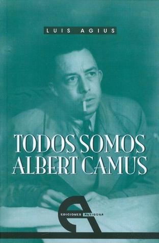Todos somos Albert Camus  by  Luis Agius