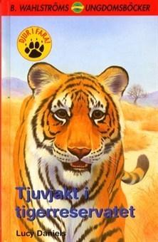 Tjuvjakt i tigerreservatet (Djur i fara, #2) Lucy Daniels