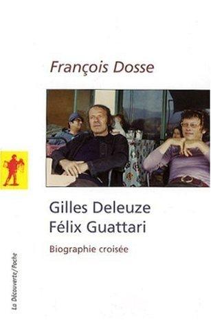 Gilles Deleuze, Felix Guattari : Biographie croisée François Dosse