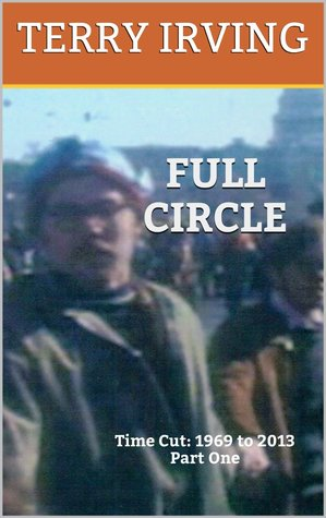 Full Circle (Time Cut: 1969 to 2013  #1) Terry  Irving
