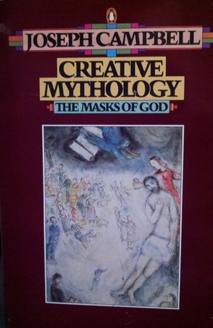 Creative Mythology (The Masks of God, #4)  by  Joseph Campbell