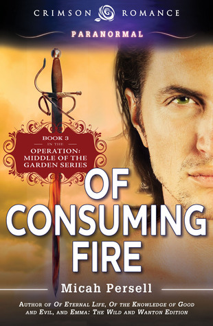 Of Consuming Fire (Operation: Middle of the Garden, #3)  by  Micah Persell