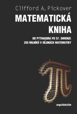 Matematická kniha:Od Pythagora po 57. dimenzi: 250 milníků v dějinách matematiky  by  Clifford A. Pickover